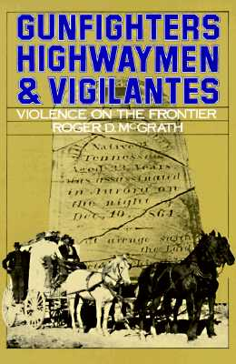 Gunfighters, Highwaymen, and Vigilantes By McGrath, Roger D.