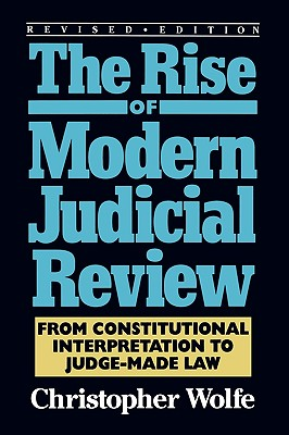 The Rise of Modern Judicial Review By Wolfe, Christopher